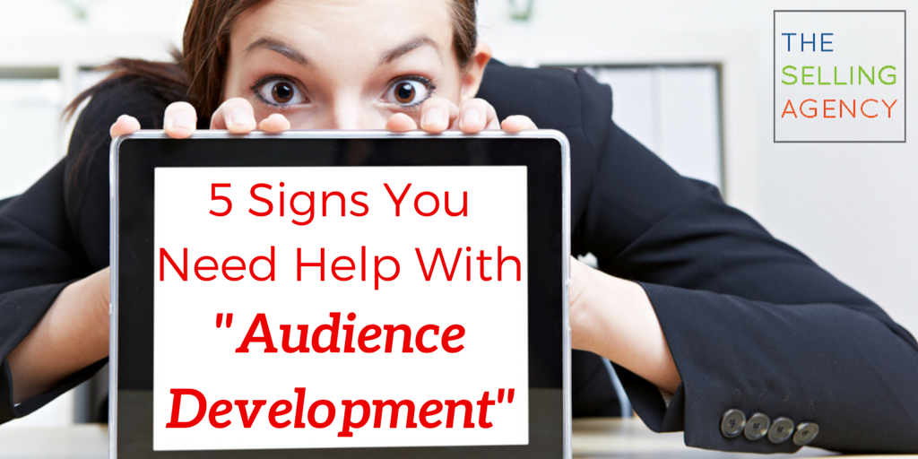 "5 Business Realities that Scream ""You Need Help With Audience Development"""