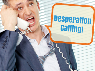 Desperation Calling! Are you desperate or determined in business or in sales?