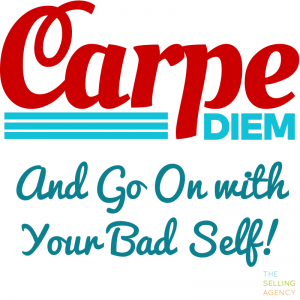 Carpe Diem - and Go On With Your Bad Self!
