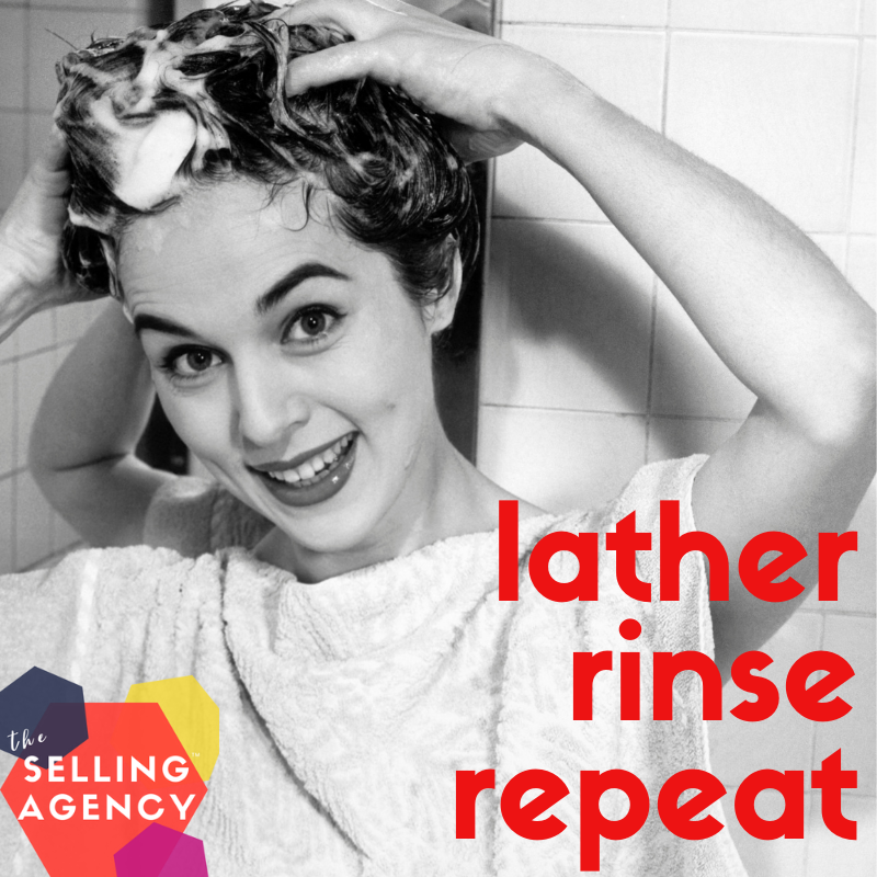 Try this successful sales strategy lather rinse repeat