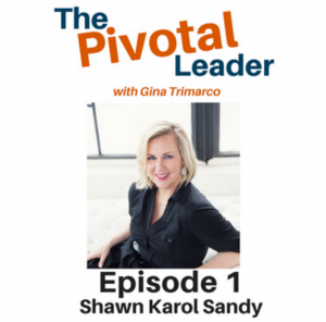 PIVOTAL LEADER PODCAST Pivot 10 Results Shawn Karol Sandy The Selling Agency
