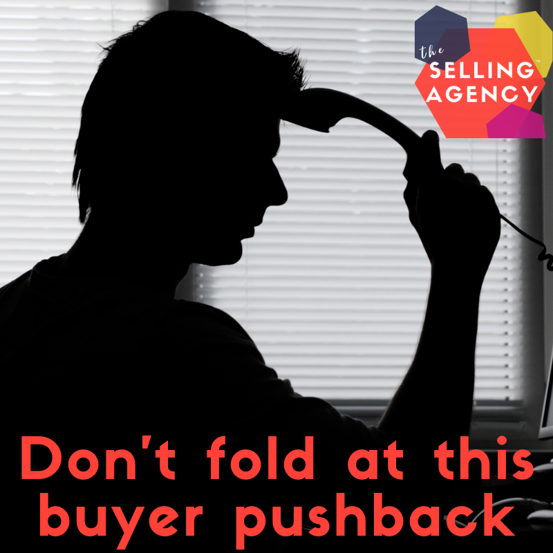 Don't fold at this buyer pushback