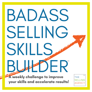 BADASS SELLING SKILLS BUILDER - a weekly challenge to improve skills and accelerate results
