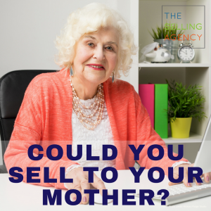 Could you sell to your mother