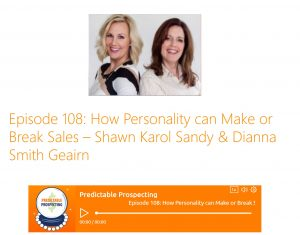 Predictable Prospecting Podcast how personality can make or break sales with Shawn Karol Sandy and Dianna Smith Geairn SellOut Show