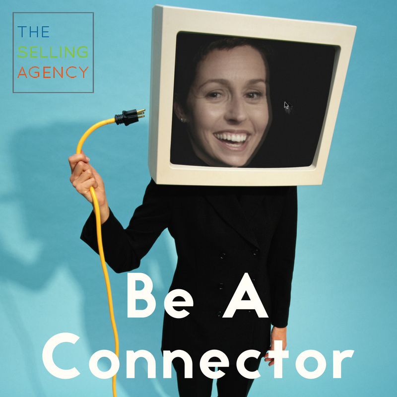Be a Conduit and a Connector: BE HELPFUL to prospects, buyers, and customers.