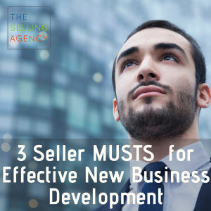 3 Seller MUSTS for Effective New Business Development