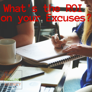 What's the ROI on your Excuses