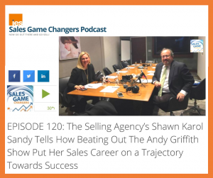 Podcast Guest: Sales Game Changer - The Selling Agency's Shawn Karol Sandy Tells How Beating Out The Andy Griffith Show Put Her Sales Career on a Trajectory Towards Success